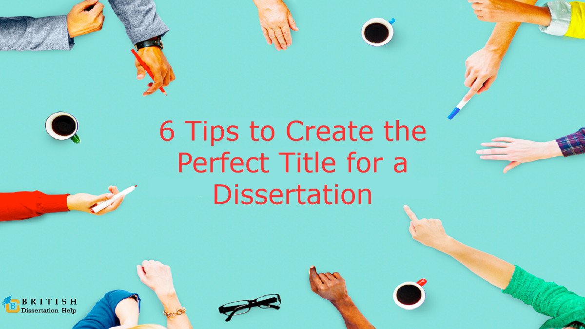 6 Tips to Create the Perfect Title for a Dissertation