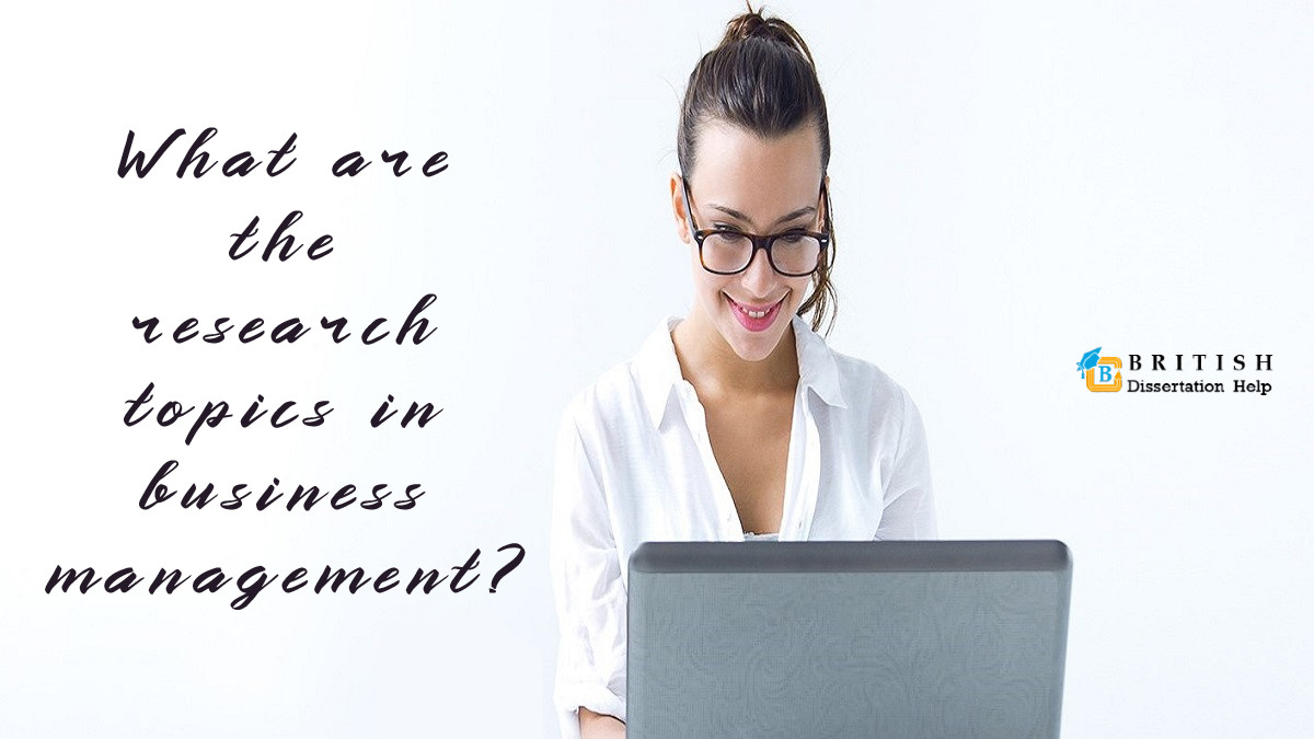 What are the research topics in business management
